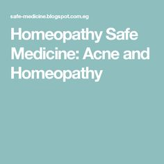 Homeopathy Safe Medicine: Acne and Homeopathy