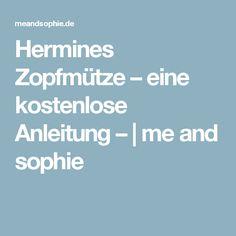 Hermines Zopfmütze – eine kostenlose Anleitung – | me and sophie