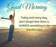 Today and every day, don't forget that there is always something to be thankful for! Motivational Good Morning Quotes, Today Quotes, Just Be Happy, Happy Today, Good Morning Today, Today Images, Good Morning Messages, Morning Sayings, Tomorrow Will Be Better