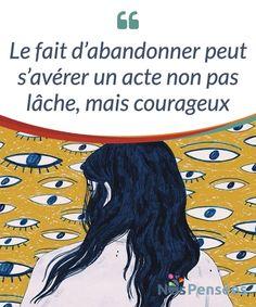 Le fait d'abandonner peut s'avérer un acte non pas lâche, mais courageux  Parfois, le fait d'abandonner n'est pas lâche, mais courageux. Dites-vous #qu'abandonner, cela ne se réfère pas #toujours à un manque de courage, bien au contraire : l'abandon peut être une preuve de courage, de prudence et #d'intelligence émotionnelle.   #Emotions