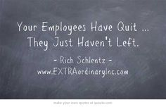 Your Employees Have Quit ... They Just Haven't Left.
