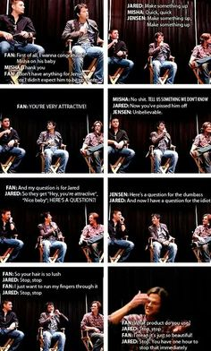 If you had one thing to say to each Misha, Jensen and Jared, what would it be? Well, this fan...