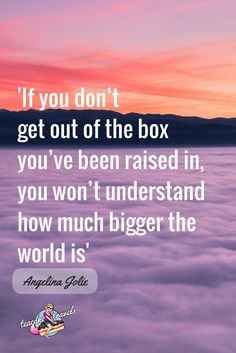 """36 Inspirational Solo Female Travel Quotes by Women Travel quotes 2019 Inspirational travel quotes for teen girls: """"If you don't get out of the box you've been raised in, you won't understand how much bigger the world is"""" – Angelina Jolie Teen Girl Quotes, Woman Quotes, Life Quotes, Quotes Quotes, Swag Quotes, Quotes Women, 2015 Quotes, Attitude Quotes, Funny Quotes"""