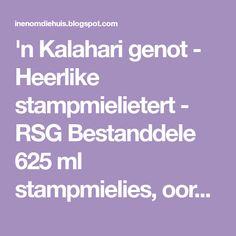 'n Kalahari genot - Heerlike stampmielietert - RSG Bestanddele 625 ml stampmielies, oornag geweek .