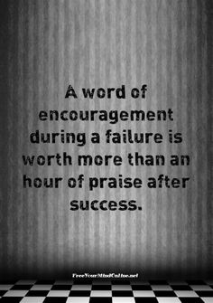 A word of encouragement is...