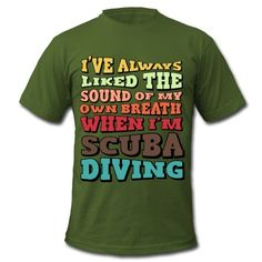 I've always liked the sound of my own breath when I'm scuba diving.