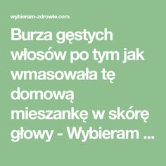 Burza gęstych włosów po tym jak wmasowała tę domową mieszankę w skórę głowy - Wybieram Zdrowie Hair Hacks, Beauty Hacks, Beauty Tips, Baking Soda, Remedies, Health Fitness, Hair Beauty, Hair Styles, Health Remedies