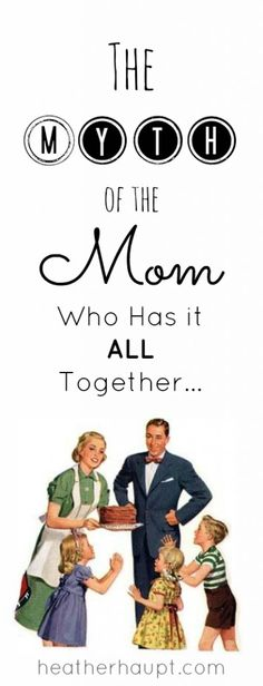 The myth of the mom who has it all together and how we can help one another...