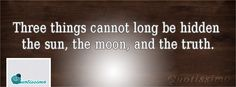 three things cannot long be hidden the sun, the moon and the truth. Fb Covers, Cover Pics, English Quotes, Cards Against Humanity, Moon, Canning, Facebook, Pictures, Photos