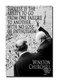 """Success is the ability to go from one failure to another with no loss of enthusiasm"" – Winston Churchill Success Quote"