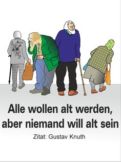 .. aber niemand will alt sein Alter, Creative, Comics, Memes, Fictional Characters, Design, Creative Ideas, Quotes, Funny