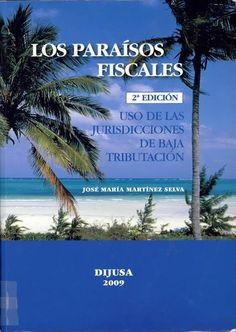 Los paraísos fiscales. Uso de las jurisdicciones de baja tributación / José María Martínez Selva 2ª ed Madrid : Dijusa, 2009