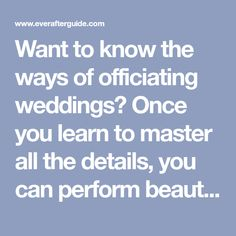 Want to know the ways of officiating weddings? Once you learn to master all the details, you can perform beautiful and memorable ceremonies for friends and family. Wedding Script, Wedding Ceremony, Religious Wedding, Marriage Certificate, Marriage License, Wedding Officiant, Wedding Rehearsal, Marry You