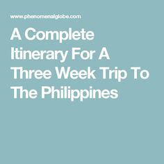 A Complete Itinerary For A Three Week Trip To The Philippines