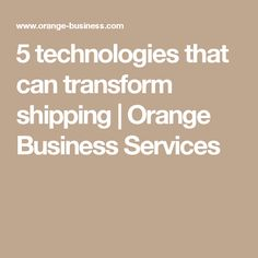 5 technologies that can transform shipping   Orange Business Services