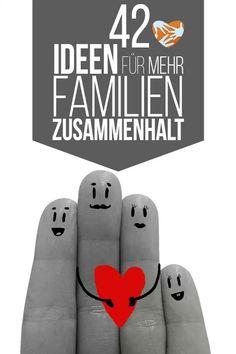 42 einfache Ideen, wie der Familiezusammenhalt gestärkt werden kann - verbessert nachweislich das Familienklima