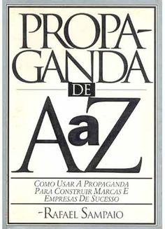 SAMPAIO, Rafael. Propaganda de A a Z. Terceira Edição. São Paulo: Editora Campus, 2003. 390 páginas.