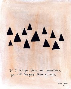 Mountains by Marc Johns  - good idea to use simple shapes and get children to interpret what they are... creative thinking exercise...