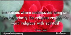 In societies where coolness and being cool is a top priority the religious replace  In societies where coolness and being cool is a top priority the religious replace the word 'religious' with 'spiritual'  For more #brainquotes http://ift.tt/28SuTT3  The post In societies where coolness and being cool is a top priority the religious replace appeared first on Brain Quotes.  http://ift.tt/2eXqn8D