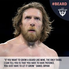 If you want to grow a beard like mine, the only thing I can tell you is that you have to have patience. You just have to let it grow. I Can Tell, Told You So, Having Patience, Daniel Bryan, Like Me, Hair Cuts, Let It Be, Haircuts, Hair Style