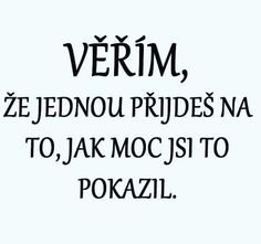 Věřím! Saddest Songs, Motto, Just Love, Quotations, Romantic, Humor, Words, Quotes, Quotation