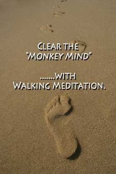 """Clear the """"Monkey Mind"""".......with Walking Meditation. http://www.wholesomeone.com/2011/fitness/walking-meditation-calms-the-mind-while-keeping-the-body-active"""
