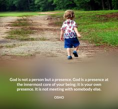 God is a presence at the innermost core of your being; it is your own presence.