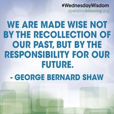 """""""We are made wise not by the recollection of our past, but by the responsibility for our future."""" Quote by George Bernard Shaw. Future Quotes, Motivational, Inspirational Quotes, George Bernard Shaw, Wednesday Wisdom, Straight Lines, Together We Can, Meaningful Quotes, Famous Quotes"""
