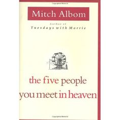 TO READ: The Five People You Meet in Heaven - Mitch Albom