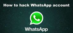 Access(Hack) Someone Else's WhatsApp Account