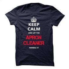 keep calm and let the APRON CLEANER handle it - t shirt printing #blusas shirt #loose tee