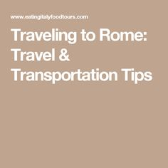 Traveling to Rome: Travel & Transportation Tips