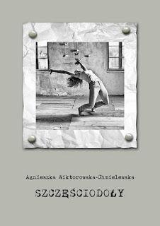 """Przeczytane... Napisane...: """"Szczęściodoły"""" – Agnieszka Wiktorowska-Chmielewsk..."""