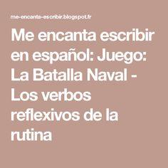 Me encanta escribir en español: Juego: La Batalla Naval - Los verbos reflexivos de la rutina