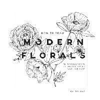 How to Draw Modern Florals: An Introduction to the Art of Flowers, Cacti, and More (häftad)