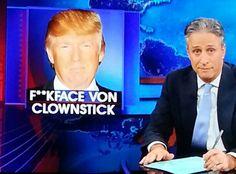 Jon Stewart.  Trump also goes by F**kface von clownstick