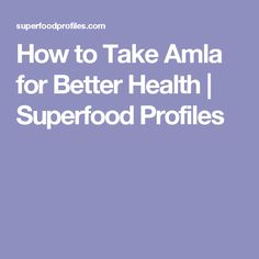 How to Take Amla for Better Health | Superfood Profiles