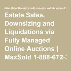 Estate Sales, Downsizing and Liquidations via Fully Managed Online Auctions | MaxSold 1-888-672-3677 - There's an auction near you!