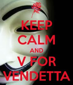 KEEP CALM AND V FOR VENDETTA