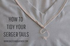 How to Tidy and Secure Serger Tails | BASTE + GATHER
