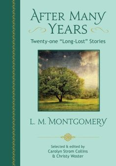 """Read """"After Many Years Twenty-one """"Long Lost"""" Stories by L. Montgomery"""" by L. Montgomery available from Rakuten Kobo.  Although best known for creating the spirited Anne Shirley, L. Montgomery had a thriving writing career that includ. I Love Books, New Books, Good Books, Children's Books, Anne Of The Island, Lm Montgomery, Anne Shirley, Prince Edward Island, Anne Of Green Gables"""