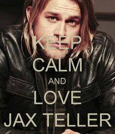 Keep Calm and Love Jax Teller. Hells yes