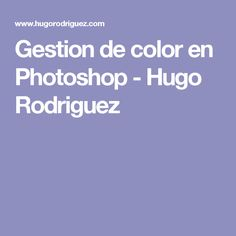 Gestion de color en Photoshop - Hugo Rodriguez
