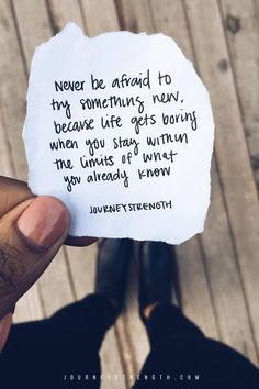 Never be afraid to try something new, because life gets boring when you stay within the limits of what you already know. | Inspirational quotes | motivational quotes | motivation | personal growth and development | quotes to live by | mindset | self-care | strength | courage | You are enough | passion | dreams | goals | Journeystrength  #InspirationalQuotes  |  #motivationalquotes |  #quotes  |  #quoteoftheday  |  #quotestoliveby  |  #quotesdaily