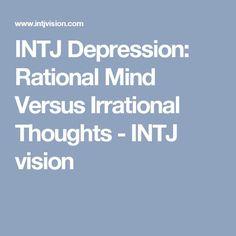 INTJ Depression: Rational Mind Versus Irrational Thoughts - INTJ vision