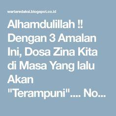"Alhamdulillah !! Dengan 3 Amalan Ini, Dosa Zina Kita di Masa Yang lalu Akan ""Terampuni"".... No 2 Paling Mujarab... mohon disebarkan"