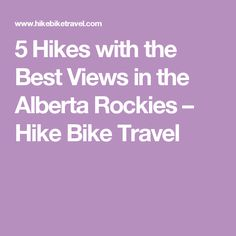 5 Hikes with the Best Views in the Alberta Rockies – Hike Bike Travel