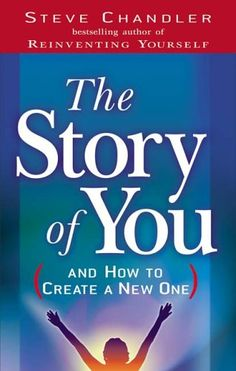 The Story of You: (And How to Create a New One)