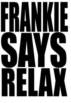 Frankie Says Relax!