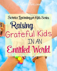 Service Learning for Kids Raising Grateful Kids in an Entitled World
